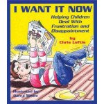 I Want It Now!: Helping Children Deal With Frustration and Disappointment